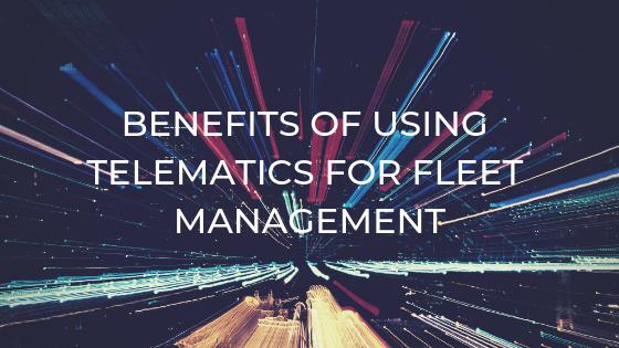 Benefits of Using Telematics For Fleet Management by LocoNav