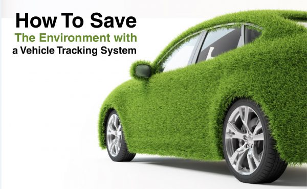 How-To-Save-The-Environment-with-a-Vehicle-Tracking-System-by-LocoNav